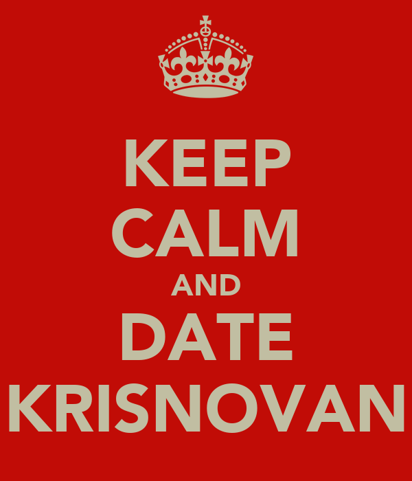KEEP CALM AND DATE KRISNOVAN