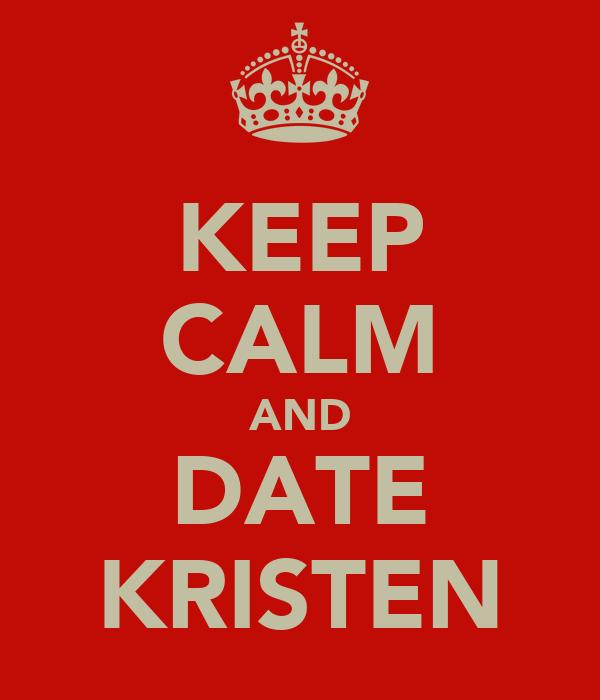 KEEP CALM AND DATE KRISTEN
