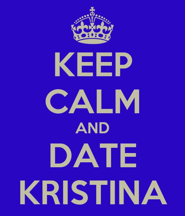 KEEP CALM AND DATE KRISTINA