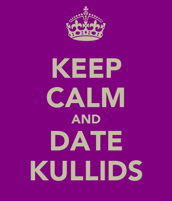 KEEP CALM AND DATE KULLIDS