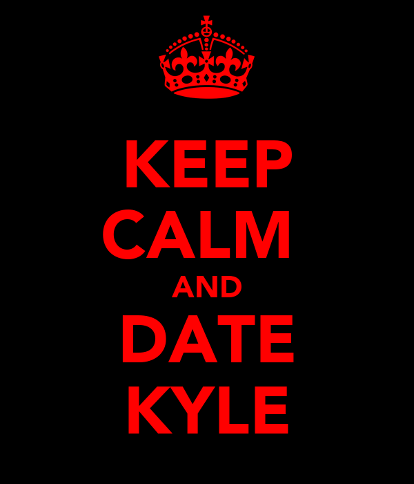 KEEP CALM  AND DATE KYLE