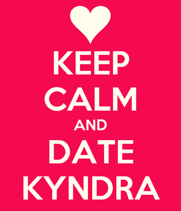 KEEP CALM AND DATE KYNDRA