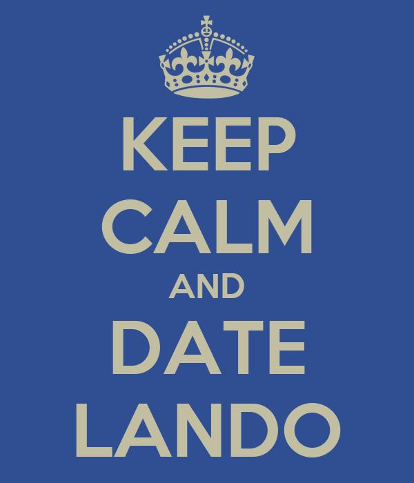 KEEP CALM AND DATE LANDO
