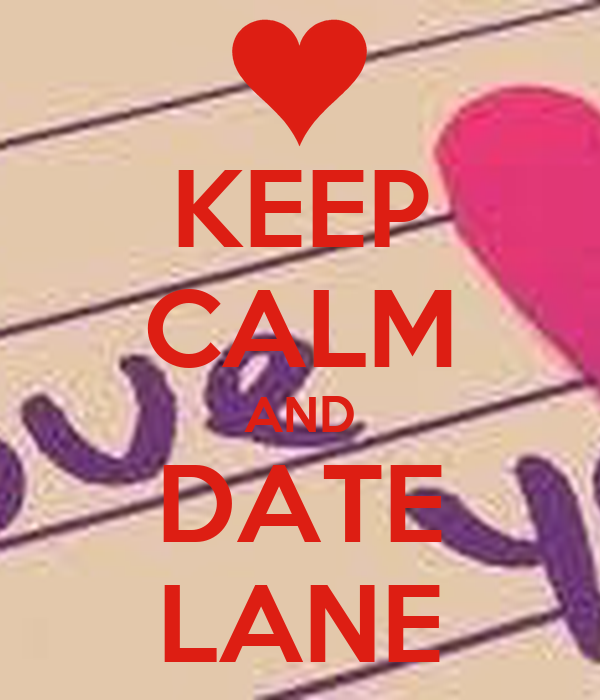 KEEP CALM AND DATE LANE