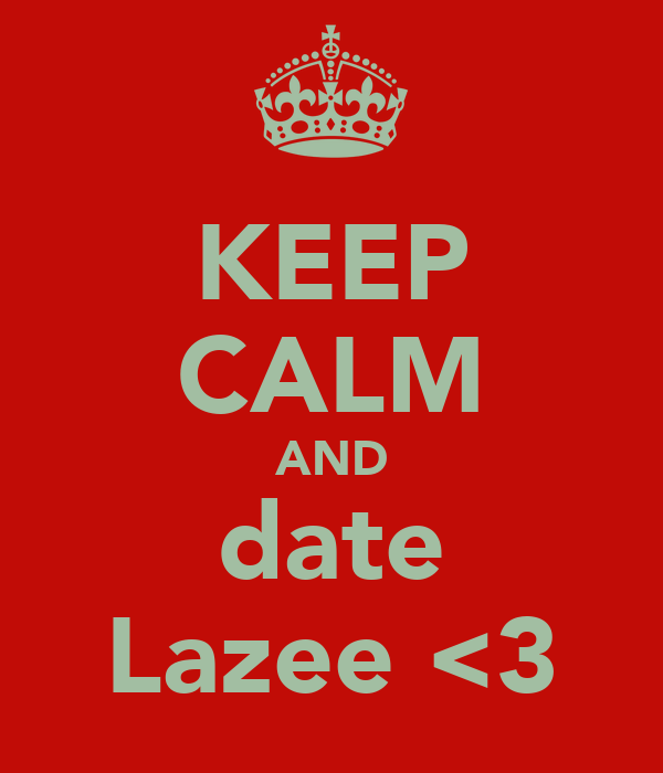 KEEP CALM AND date Lazee <3