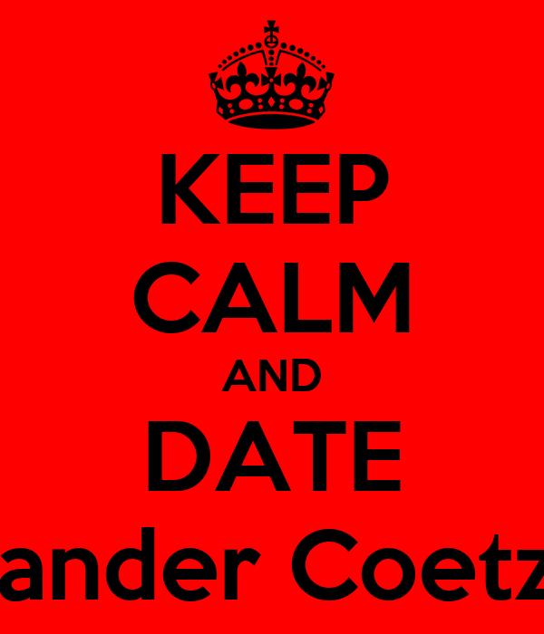 KEEP CALM AND DATE Leander Coetzer