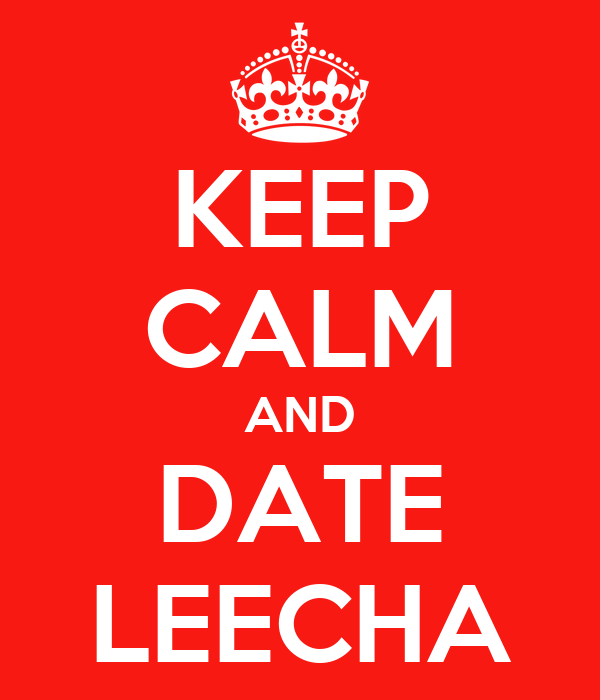 KEEP CALM AND DATE LEECHA