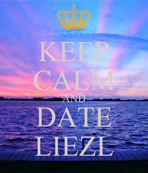 KEEP CALM AND DATE LIEZL