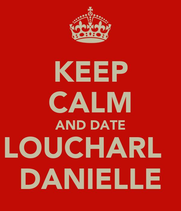 KEEP CALM AND DATE LOUCHARL   DANIELLE