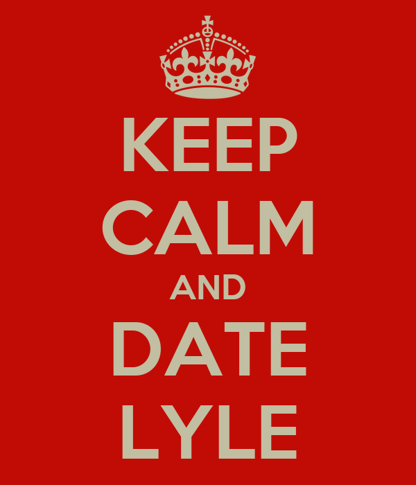 KEEP CALM AND DATE LYLE