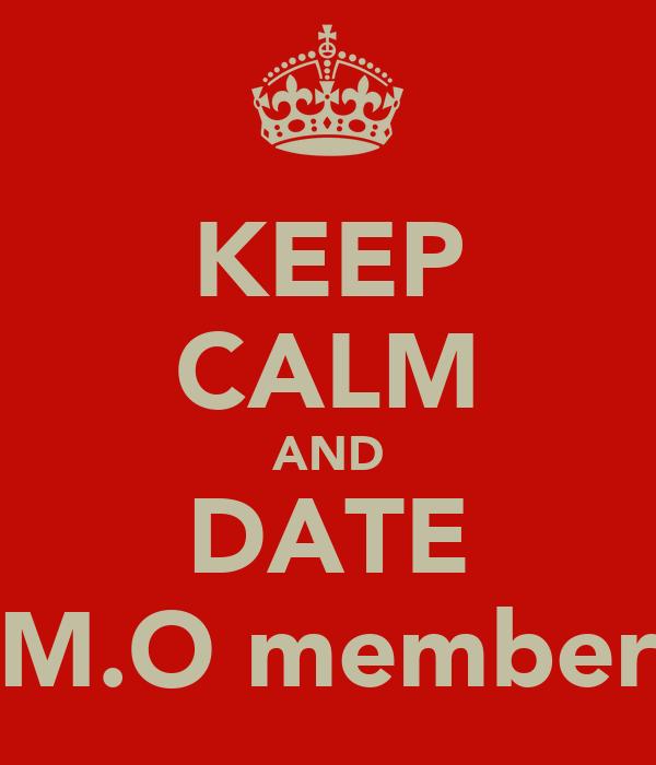 KEEP CALM AND DATE M.O member