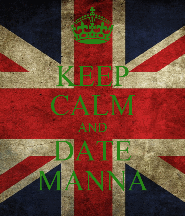 KEEP CALM AND DATE MANNA