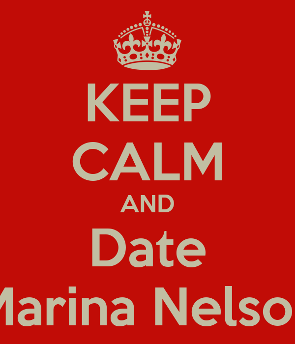 KEEP CALM AND Date Marina Nelson