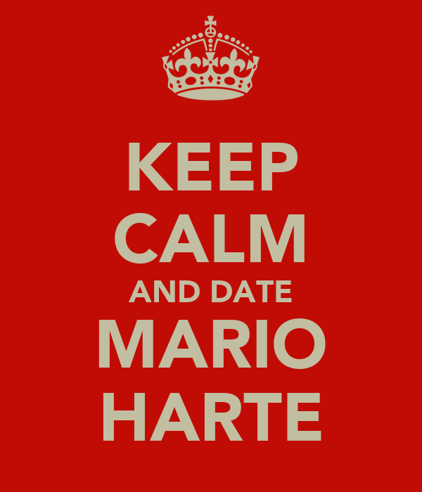 KEEP CALM AND DATE MARIO HARTE