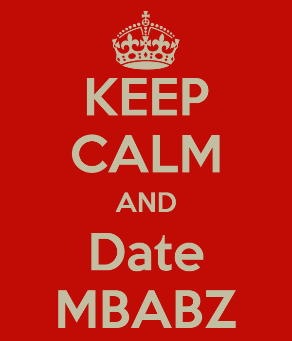 KEEP CALM AND Date MBABZ