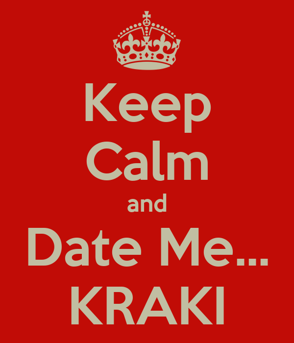 Keep Calm and Date Me... KRAKI
