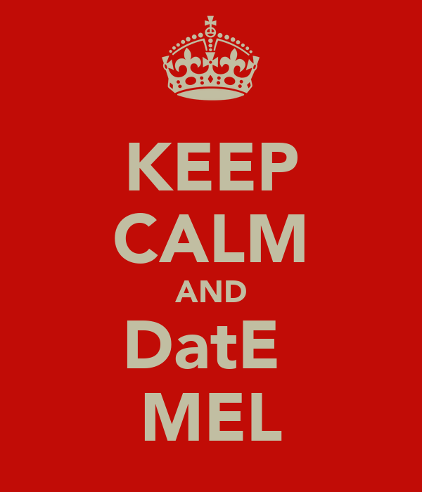 KEEP CALM AND DatE  MEL
