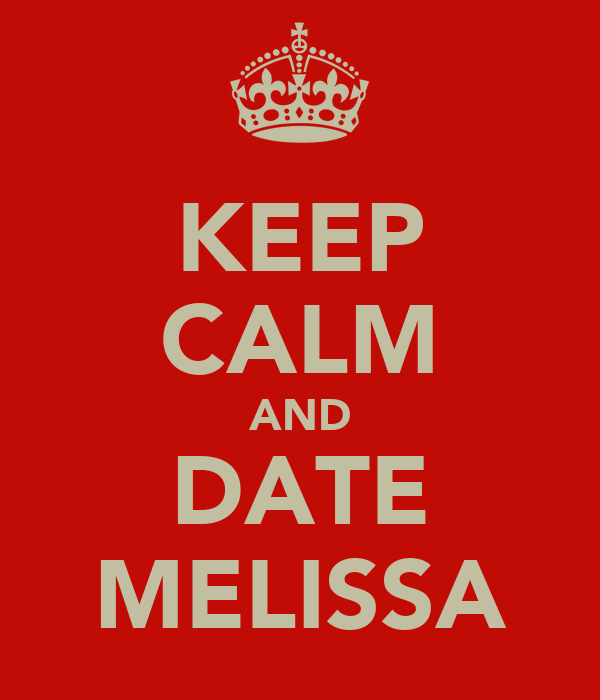 KEEP CALM AND DATE MELISSA