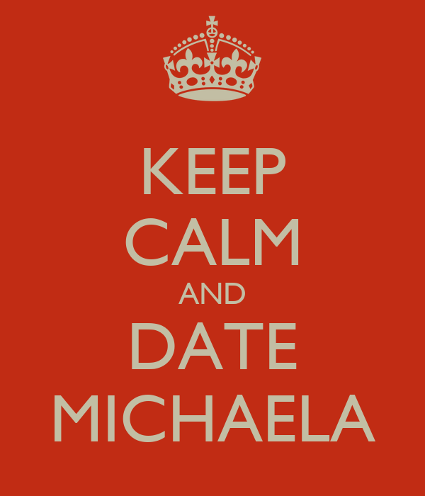 KEEP CALM AND DATE MICHAELA