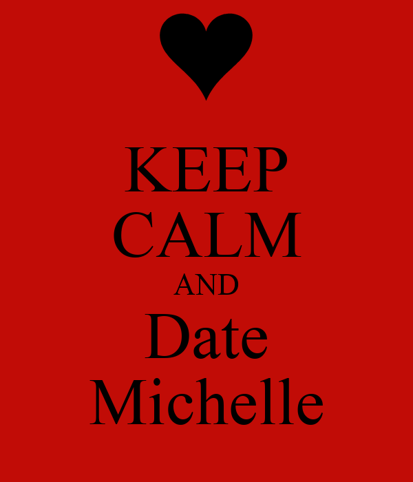 KEEP CALM AND Date Michelle