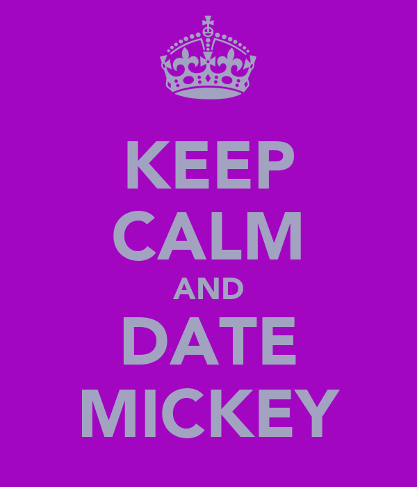 KEEP CALM AND DATE MICKEY