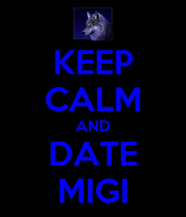 KEEP CALM AND DATE MIGI