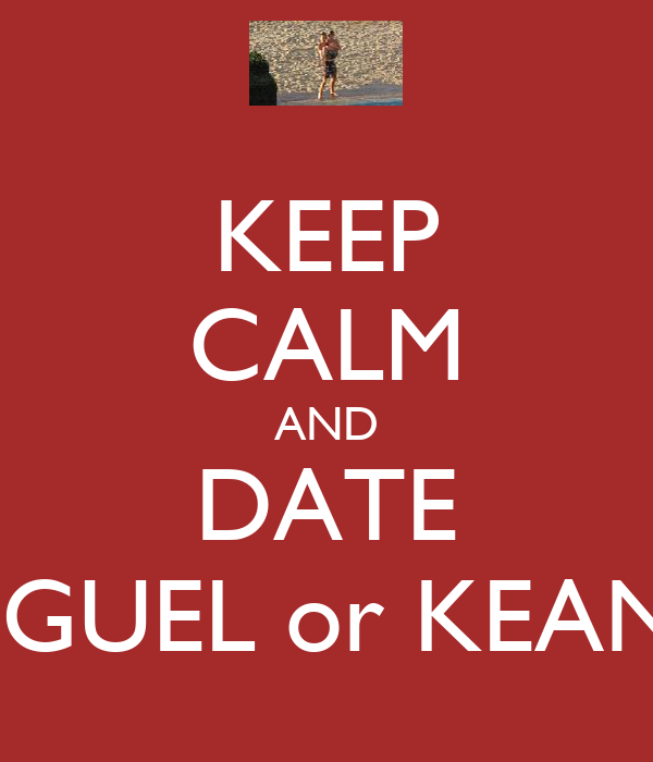 KEEP CALM AND DATE MIGUEL or KEANU