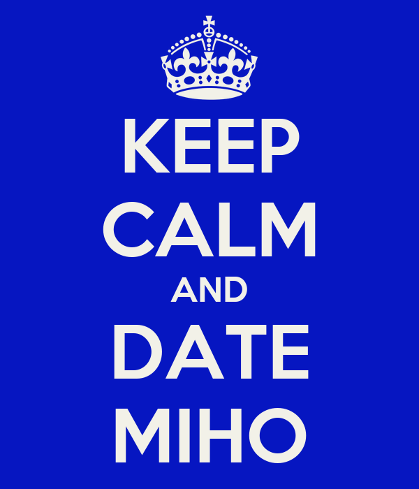 KEEP CALM AND DATE MIHO