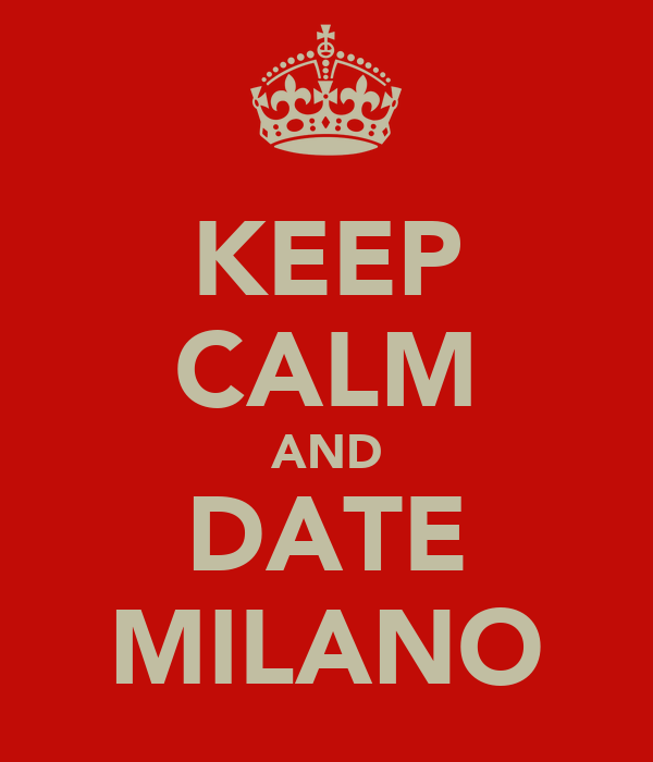 KEEP CALM AND DATE MILANO