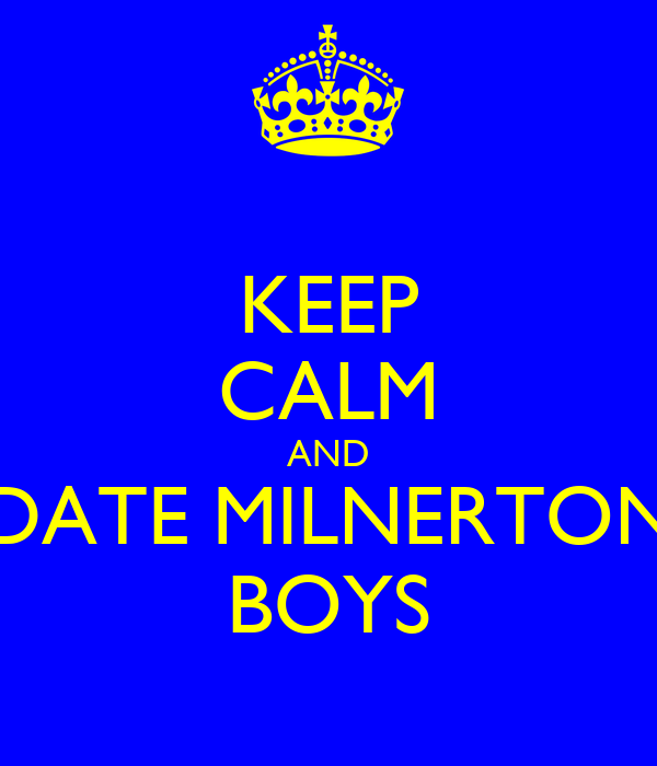 KEEP CALM AND DATE MILNERTON BOYS