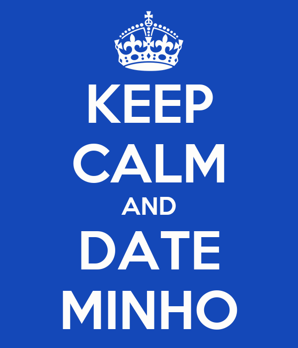KEEP CALM AND DATE MINHO