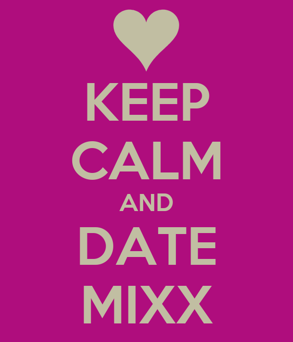 KEEP CALM AND DATE MIXX