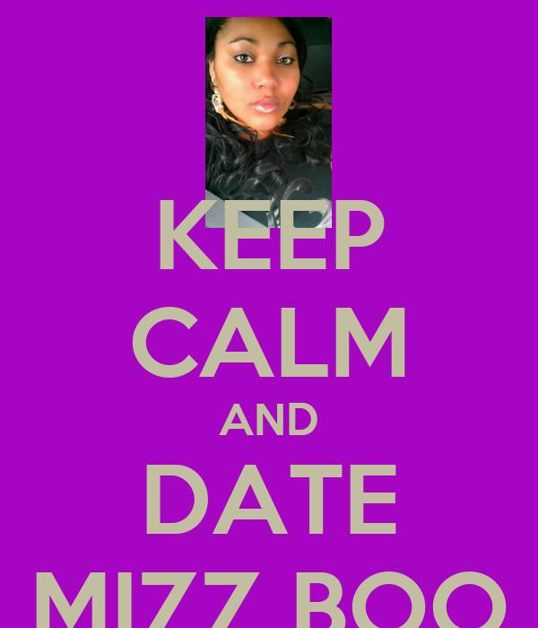 KEEP CALM AND DATE MIZZ BOO