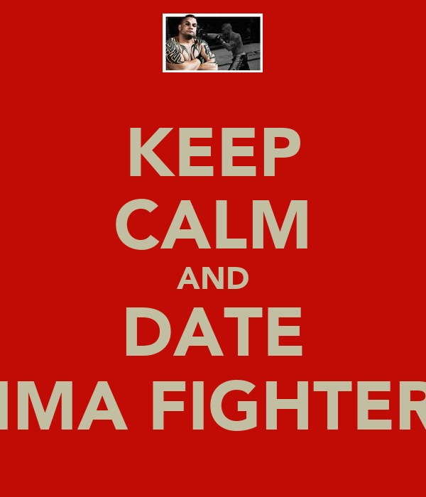 KEEP CALM AND DATE MMA FIGHTERS