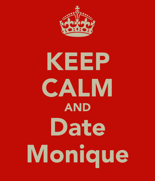 KEEP CALM AND Date Monique