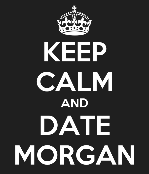 KEEP CALM AND DATE MORGAN