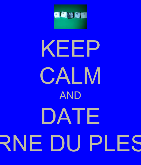 KEEP CALM AND DATE MORNE DU PLESSIS