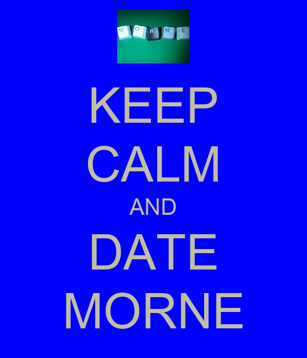 KEEP CALM AND DATE MORNE