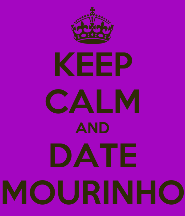 KEEP CALM AND DATE MOURINHO