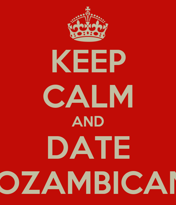 KEEP CALM AND DATE MOZAMBICANS