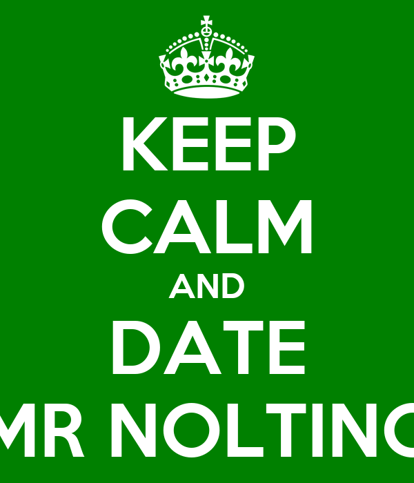 KEEP CALM AND DATE MR NOLTING