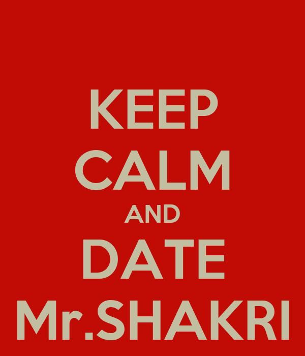 KEEP CALM AND DATE Mr.SHAKRI