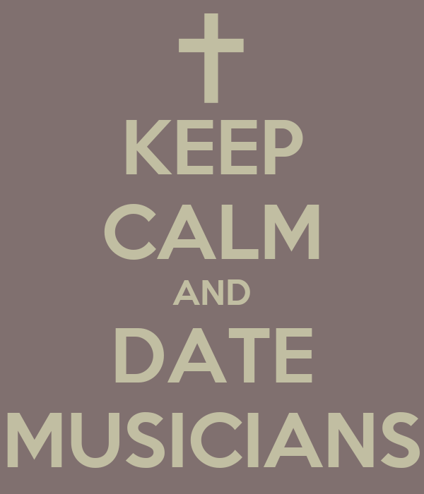 KEEP CALM AND DATE MUSICIANS