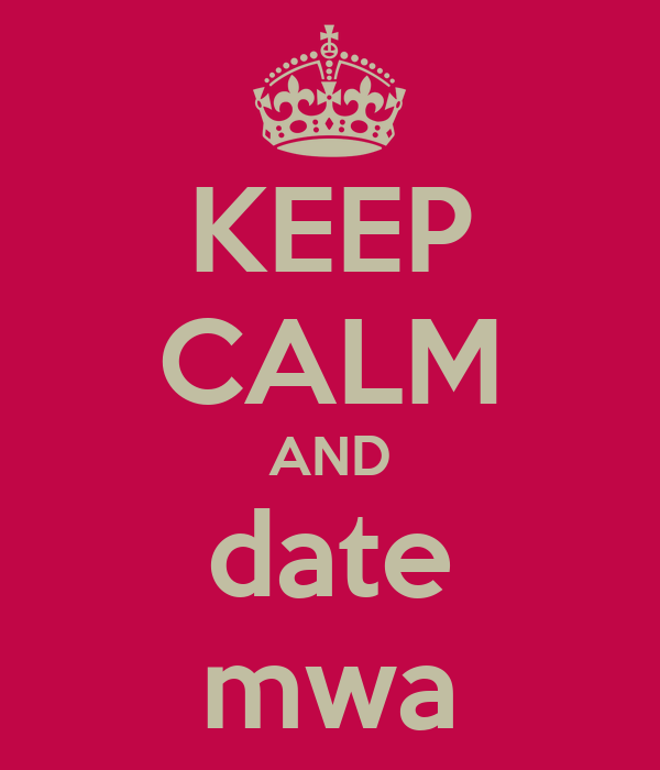 KEEP CALM AND date mwa