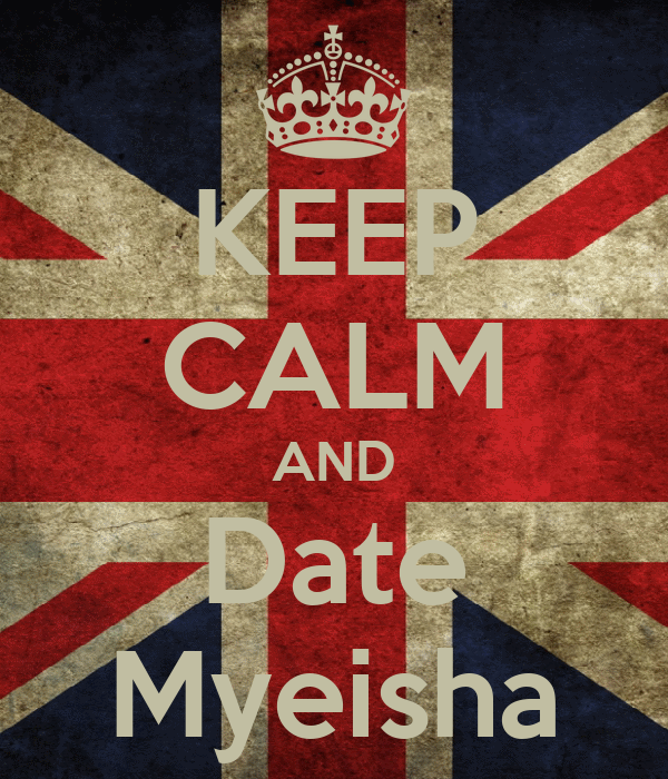KEEP CALM AND Date Myeisha