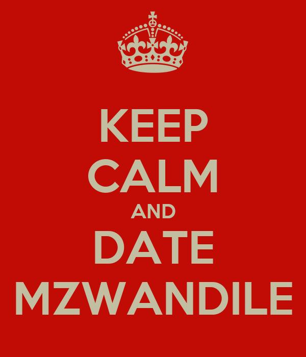 KEEP CALM AND DATE MZWANDILE