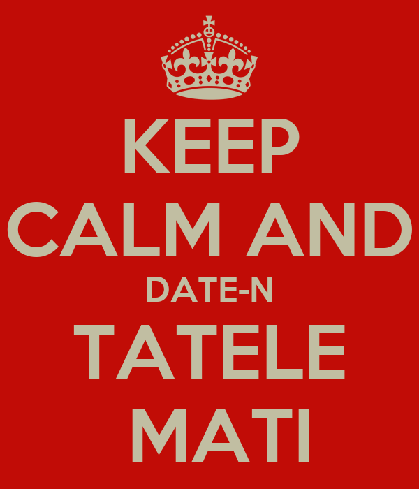 KEEP CALM AND DATE-N TATELE  MATI