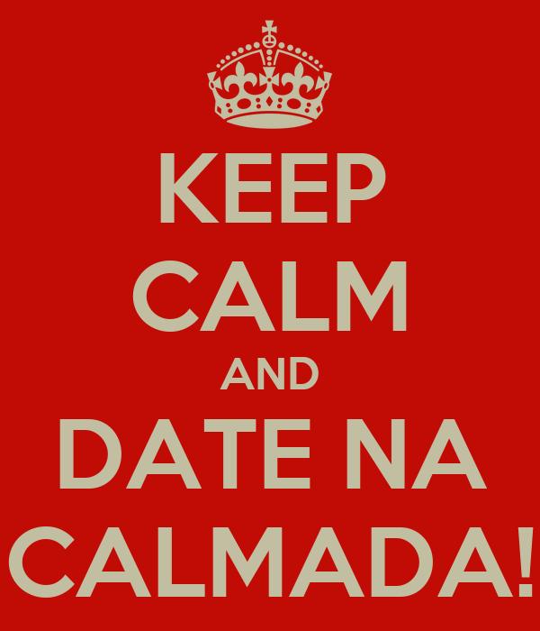 KEEP CALM AND DATE NA CALMADA!