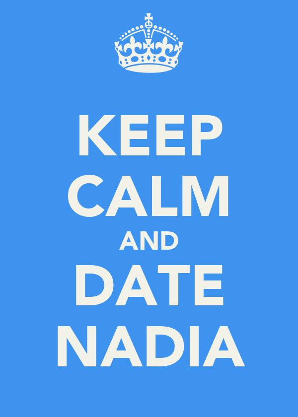 KEEP CALM AND DATE ♥ NADIA ♥