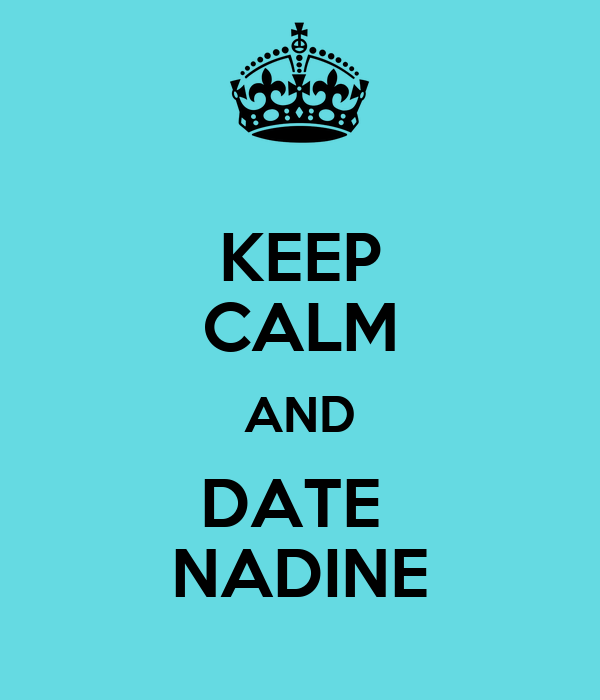 KEEP CALM AND DATE  NADINE
